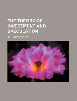 The Theory of Investment and Speculation