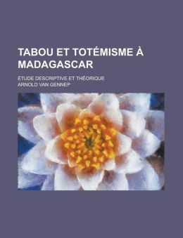 Tabou Et Tot Misme Madagascar; Tude Descriptive Et Th Orique