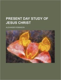 Present Day Study of Jesus Christ