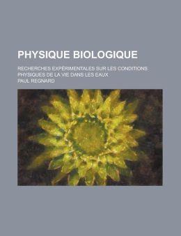 Physique Biologique; Recherches Experimentales Sur Les Conditions Physiques de La Vie Dans Les Eaux