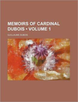 Memoirs of Cardinal DuBois (Volume 1)