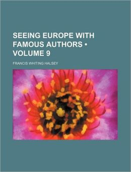 Seeing Europe with Famous Authors (Volume 9)