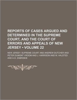 Reports of Cases Argued and Determined in the Supreme Court, and the Court of Errors and Appeals of New Jersey (Volume 22 )