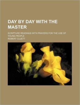 Day by Day with the Master; Scripture Readings with Prayers for the Use of Young People