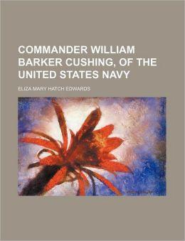 Commander William Barker Cushing, of the United States Navy