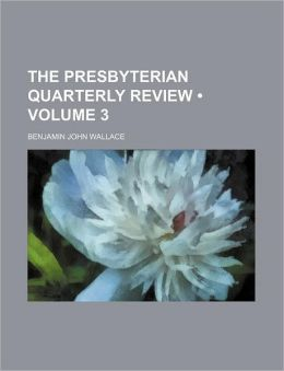 The Presbyterian Quarterly Review (Volume 3 )