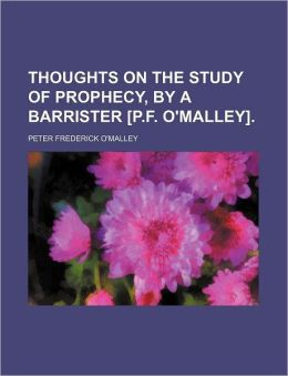 Thoughts on the Study of Prophecy, by a Barrister [P.f. O'malley].