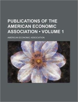 Publications of the American Economic Association (Volume 1)