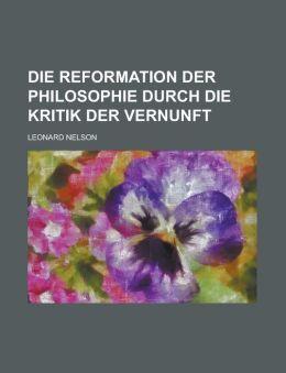 Die Reformation Der Philosophie Durch Die Kritik Der Vernunft