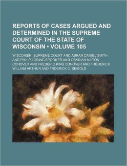 Wisconsin Reports; Cases Determined in the Supreme Court of Wisconsin Volume 105