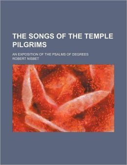 The Songs of the Temple Pilgrims; An Exposition of the Psalms of Degrees