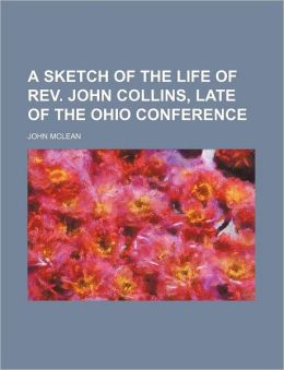 A sketch of the life of Rev. John Collins, late of the Ohio conference