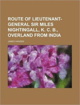 Route of Lieutenant-General Sir Miles Nightingall, K. C. B., Overland from India