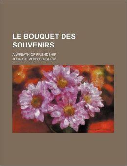 Le Bouquet Des Souvenirs; A Wreath of Friendship