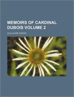 Memoirs of Cardinal DuBois Volume 2