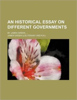An Historical Essay on Different Governments; By James Green,