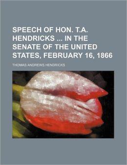 Speech of Hon. T.A. Hendricks in the Senate of the United States, February 16, 1866