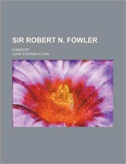 Sir Robert N. Fowler; A Memoir