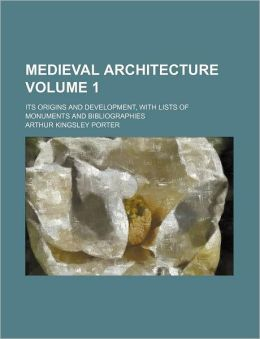 Medieval Architecture Volume 1; Its Origins and Development, with Lists of Monuments and Bibliographies
