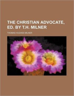 The Christian Advocate, Ed. by T.H. Milner