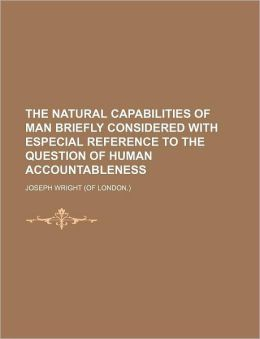 The Natural Capabilities of Man Briefly Considered with Especial Reference to the Question of Human Accountableness
