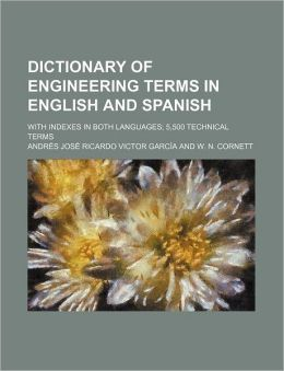 Dictionary of Engineering Terms in English and Spanish; With Indexes in Both Languages 5,500 Technical Terms