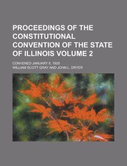 Proceedings of the Constitutional Convention of the State of Illinois; Convened January 6, 1920 Volume 2