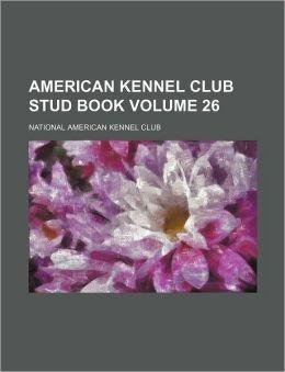 American Kennel Club Stud Book Volume 26