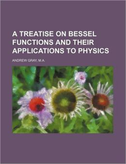 A Treatise on Bessel Functions and Their Applications to Physics