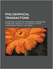 Philosophical Transactions; Giving Some Account of the Present Undertakings, Studies and Labours of the Ingenious, in Many Considerable Parts of the W