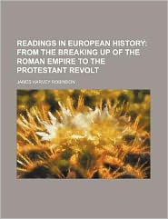 Readings in European History; From the Breaking Up of the Roman Empire to the Protestant Revolt