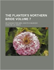 The Planter's Northern Bride Volume 7; Or, Scenes from Mrs. Hentz's Childhood
