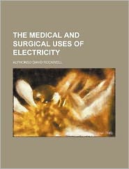 The Medical and Surgical Uses of Electricity