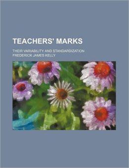 Teachers' Marks; Their Variability and Standardization