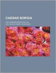 Caesar Borgia; The Stanhope Essay for 1891