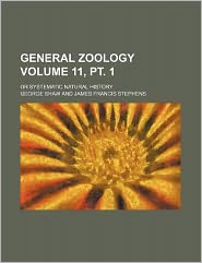 General Zoology Volume 11, PT. 1; Or Systematic Natural History