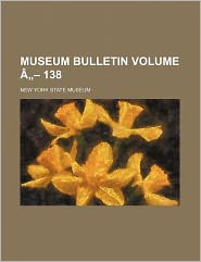 Museum Bulletin Volume a - 138