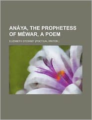 Anaya, the Prophetess of Mewar, a Poem