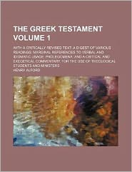 The Greek Testament Volume 1; With a Critically Revised Text a Digest of Various Readings Marginal References to Verbal and Idiomatic Usage Prolegomen