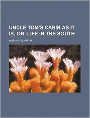 Uncle Tom's Cabin as It Is; Or, Life in the South