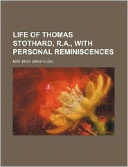 Life of Thomas Stothard, R.A., with Personal Reminiscences