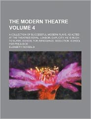 The Modern Theatre Volume 4; a Collection of Successful Modern Plays, As Acted at the Theatres Royal, London Duplicity He Is Much to Blame School F