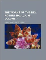 The Works of the REV. Robert Hall, A. M. Volume 3