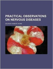 Practical observations on nervous diseases