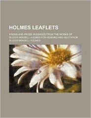 Holmes Leaflets; Poems and Prose Passages from the Works of Oliver Wendell Holmes for Reading and Recitation