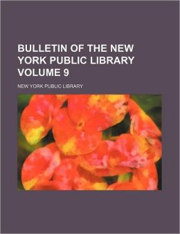 Bulletin of the New York Public Library Volume 9