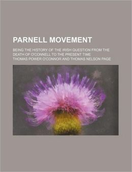 Parnell Movement; Being the History of the Irish Question from the Death of O'Connell to the Present Time