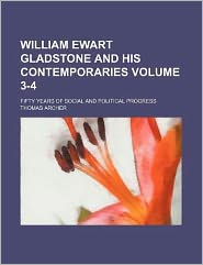 William Ewart Gladstone and His Contemporaries Volume 3-4; Fifty Years of Social and Political Progress