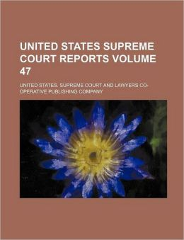 United States Supreme Court Reports Volume 47