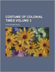 Costume of Colonial Times Volume 3